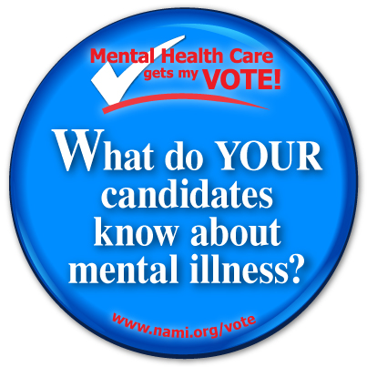 Mental Health Care gets my VOTE! What do YOUR candidates know about mental illness?