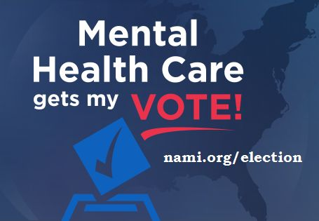 Mental Health Care gets my VOTE!  nami.org/election