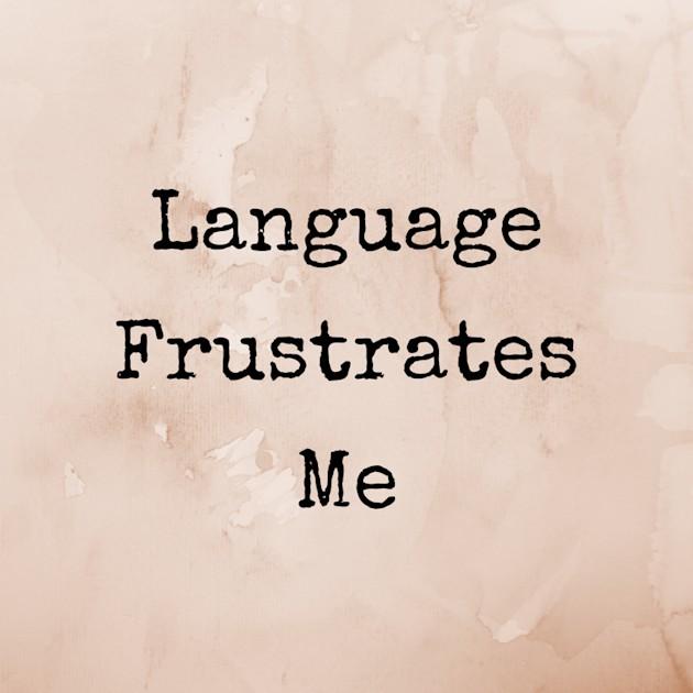 Language Frustrates Me