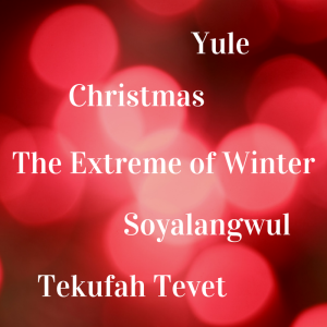 Yule, Christmas, The Extreme of Winter, Soyalangwul, Tekufah Tevet