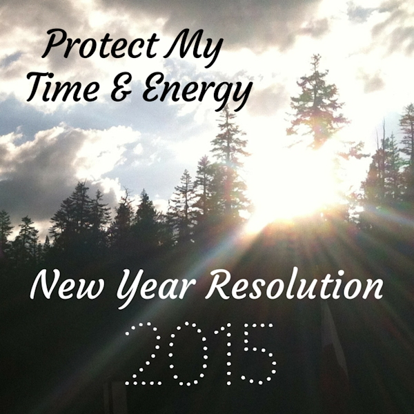 Protect My Time & Energy - New Year Resolution 2015