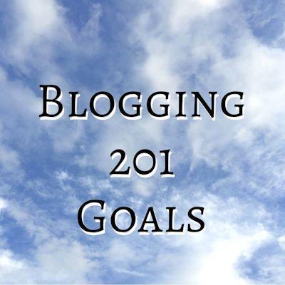 Blogging 201 Goals