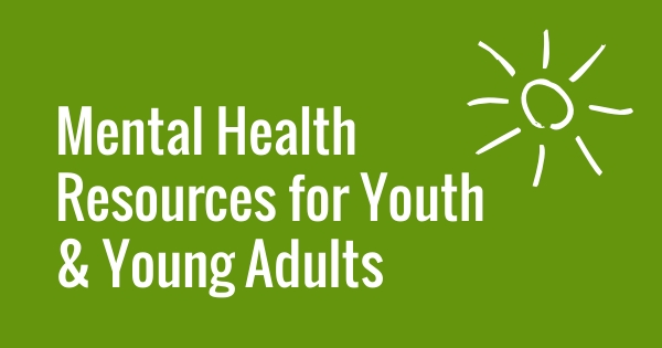 Mental Health Resources for Youth and Young Adults