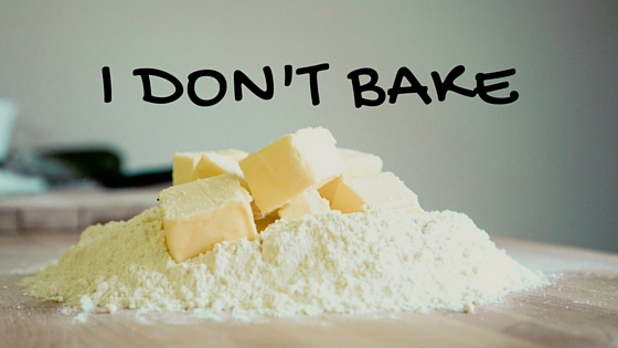 I DON'T BAKE text above pile of flour and butter