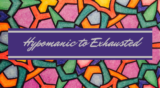 Hypomanic to Exhausted