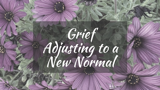 Grief Adjusting to a New Normal
