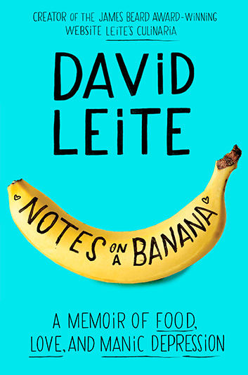 "Creator of the James Beard Award-Winning Website ""Leite's Culinaria,"" David Leite, ""Notes on a Banana: A Memoir of Food, Love, and Manic Depression"""