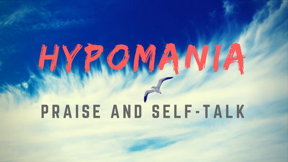 Hypomania Praise and Self-Talk