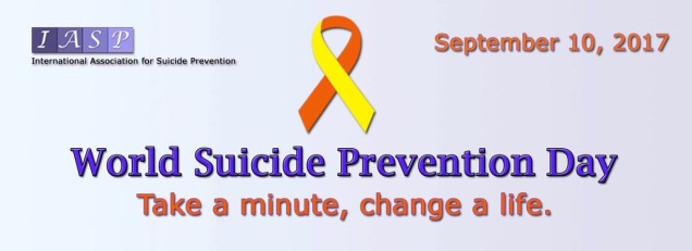 International Association for Suicide Prevention - September 10, 2017 - World Suicide Prevention Day - Take a minute, change a life.
