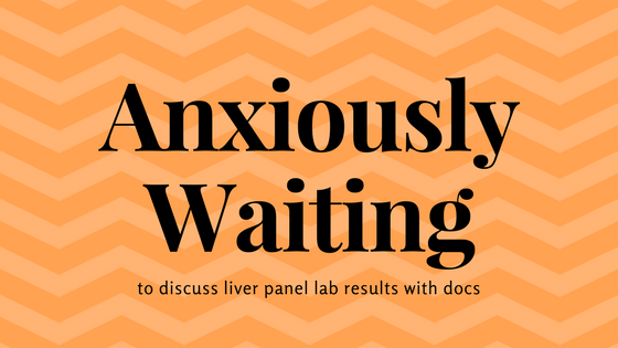 Anxiously Waiting to discuss liver panel lab results with docs
