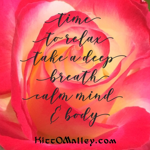 Time to relax, take a deep breath, calm mind & body. KittOMalley.com