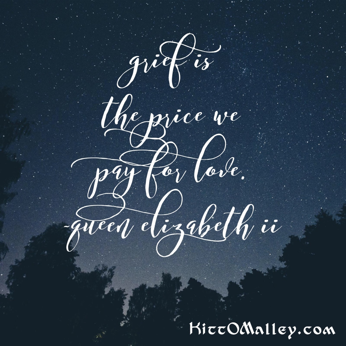 Grief is the price we pay for love. —Queen Elizabeth II. Meme by KittO'Malley.com