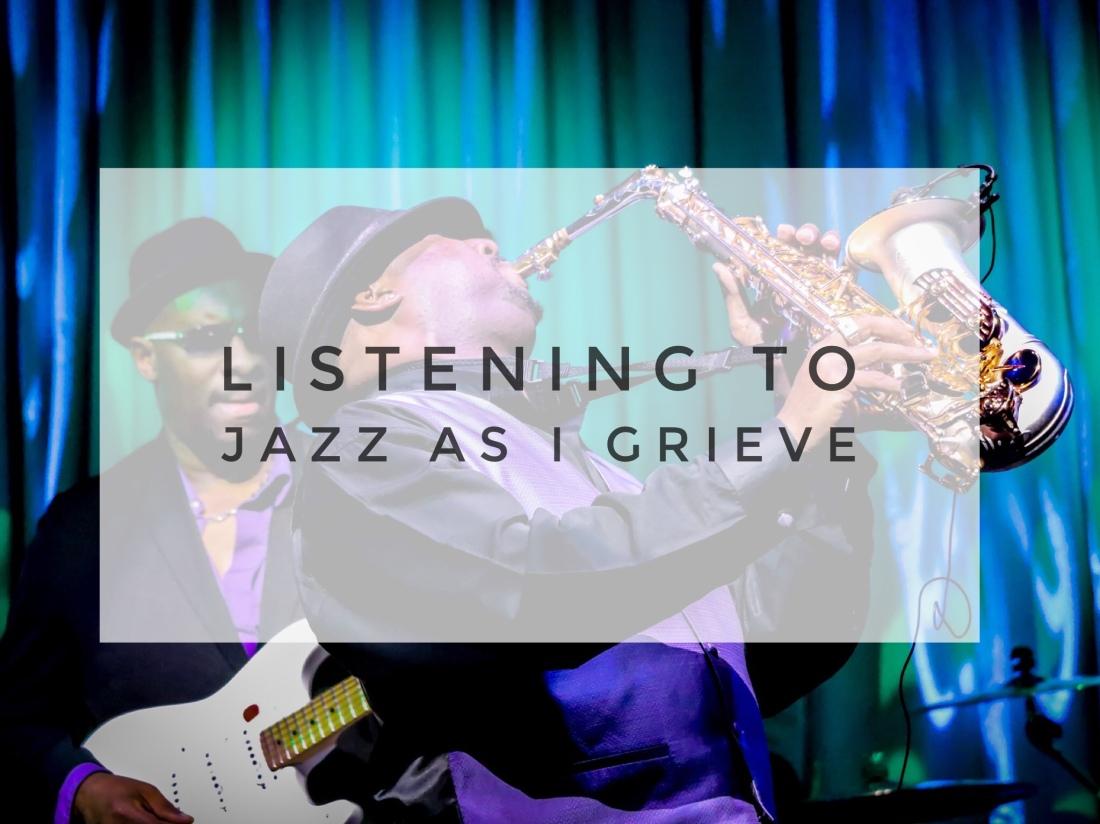 Listening to jazz as I grieve