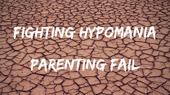 Fighting Hypomania. Parenting Fail.