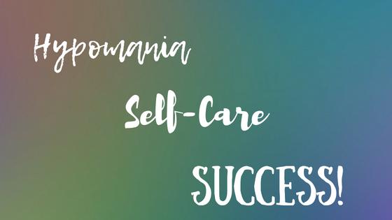 Hypomania, Self-Care, Success!