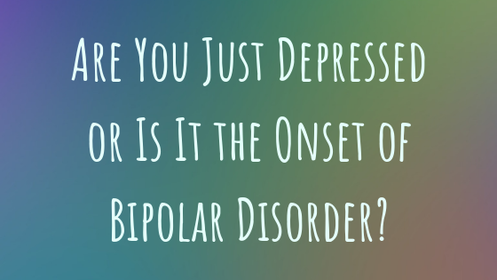 Are You Just Depressed or Is It the Onset of Bipolar Disorder_