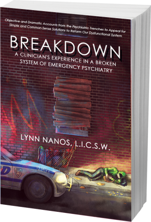 Breakdown: A Clinician's Experience in a Broken System of Emergency Psychiatry by Lynn Nanos, L.I.C.S.W.