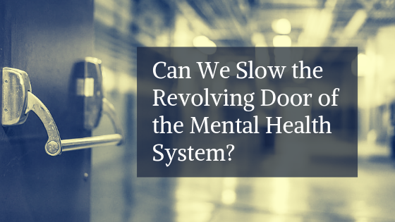 Can We Slow the Revolving Door of the Mental Health System?