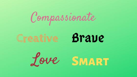 Compassionate Creative Brave Love Smart