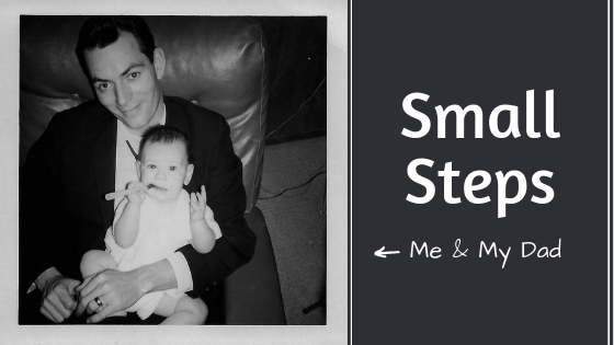 Small Steps. Me & My Dad.